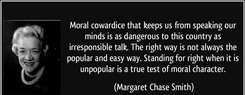 quote-moral-cowardice-that-keeps-us-from-speaking-our-minds-is-as-dangerous-to-this-country-as-margaret-chase-smith-333624